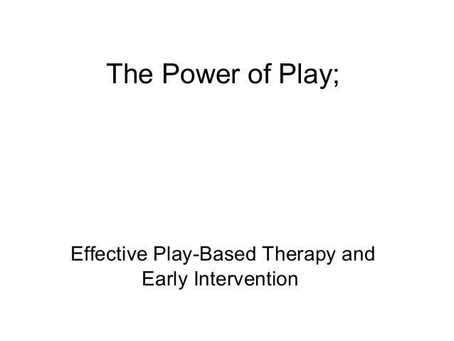 The Power of Play; Effective Play-Based Therapy and Early Intervention