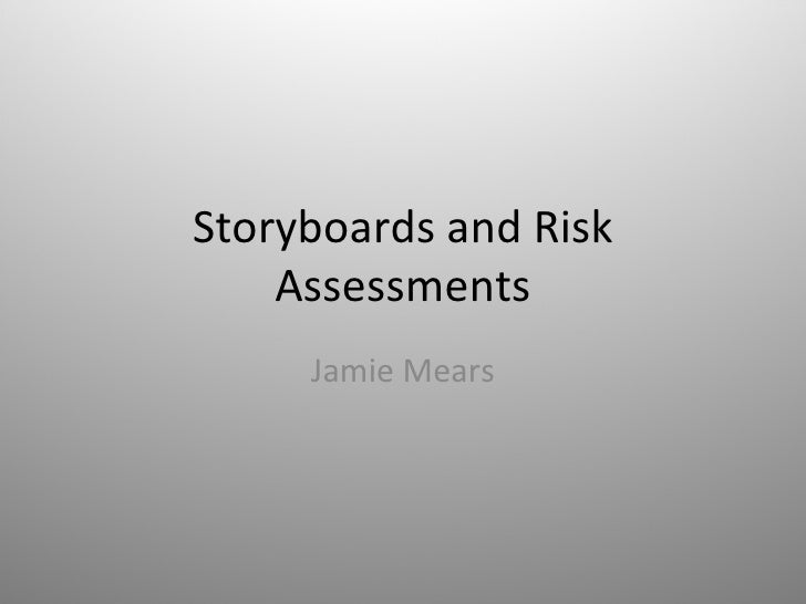 Storyboards and Risk    Assessments     Jamie Mears