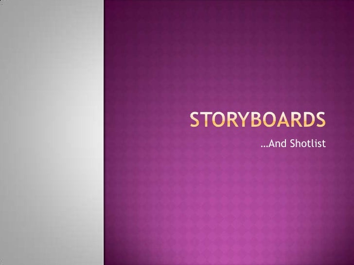 Storyboards<br />…And Shotlist<br />