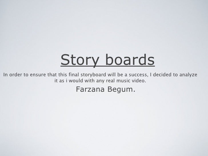 Story boardsIn order to ensure that this final storyboard will be a success, I decided to analyze                      it ...