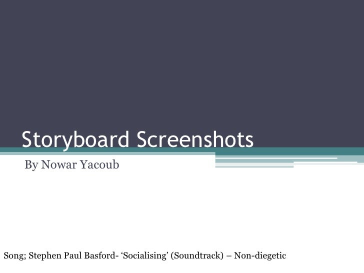 Storyboard Screenshots<br />By Nowar Yacoub<br />Song; Stephen Paul Basford- 'Socialising' (Soundtrack) – Non-diegetic<br />