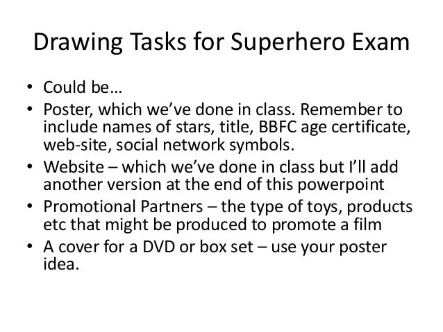Drawing Tasks for Superhero Exam • Could be… • Poster, which we've done in class. Remember to include names of stars, titl...