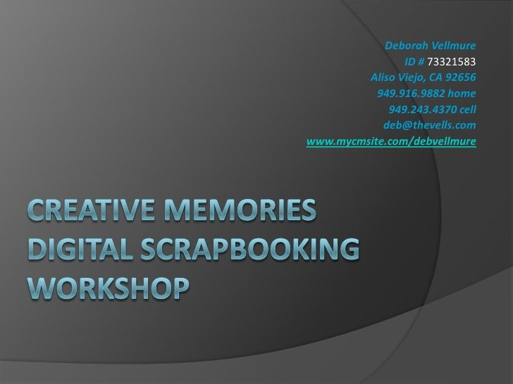 Creative memoriesdigital scrapbooking workshop<br />Deborah Vellmure<br />ID # 73321583<br />Aliso Viejo, CA 92656<br />94...