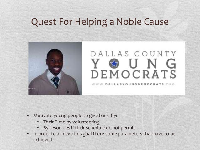 Quest For Helping a Noble Cause• Motivate young people to give back by:    • Their Time by volunteering    • By resources ...
