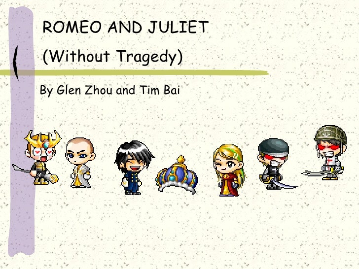 ROMEO AND JULIET (Without Tragedy)  By Glen Zhou and Tim Bai