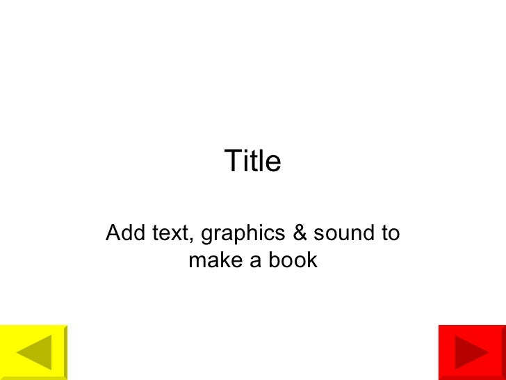 Title Add text, graphics & sound to make a book