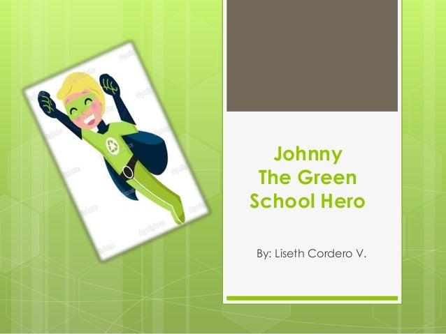 JohnnyThe GreenSchool HeroBy: Liseth Cordero V.