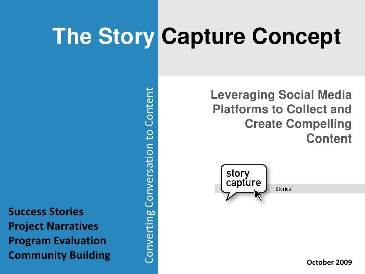 The Story Capture Concept<br />Leveraging Social Media Platforms to Collect and Create Compelling Content<br />Converting ...