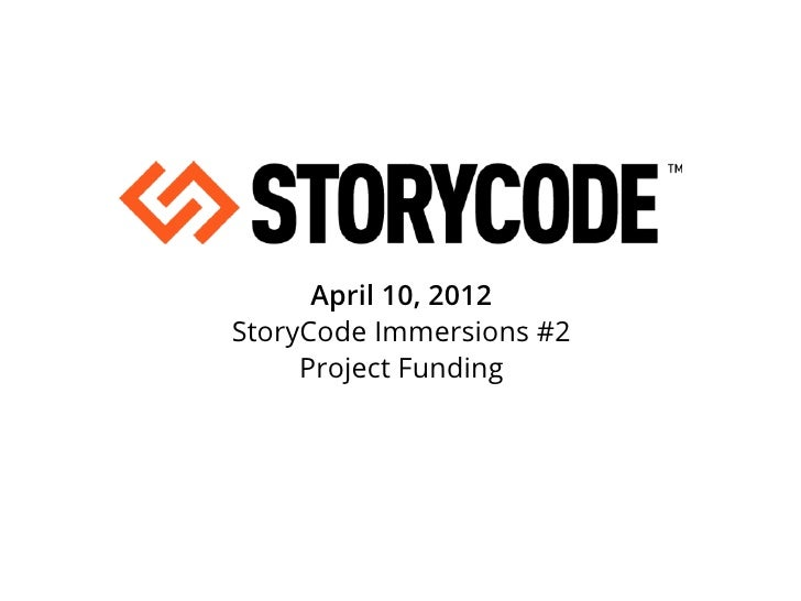 April 10, 2012StoryCode Immersions #2     Project Funding