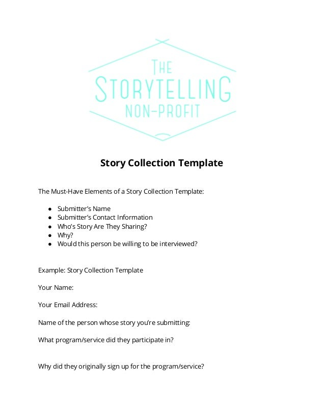 Story Collection Template  The Must-Have Elements of a Story Collection Template:  ● Submitter's Name  ● Submitter's Conta...