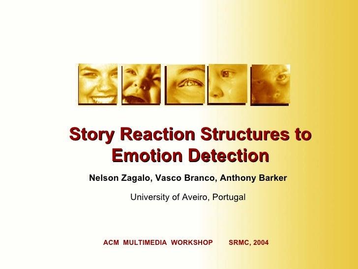 Nelson Zagalo, Vasco Branco, Anthony Barker University of Aveiro, Portugal Story Reaction Structures to Emotion Detection ...