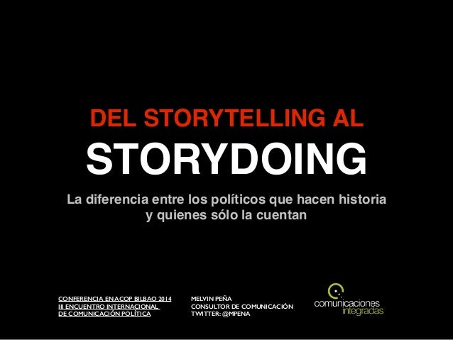 DEL STORYTELLING AL STORYDOING CONFERENCIA EN ACOP BILBAO 2014 III ENCUENTRO INTERNACIONAL  DE COMUNICACIÓN POLÍTICA MEL...