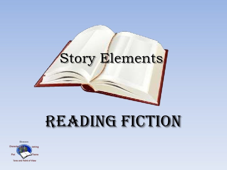 Story Elements    Reading Fiction