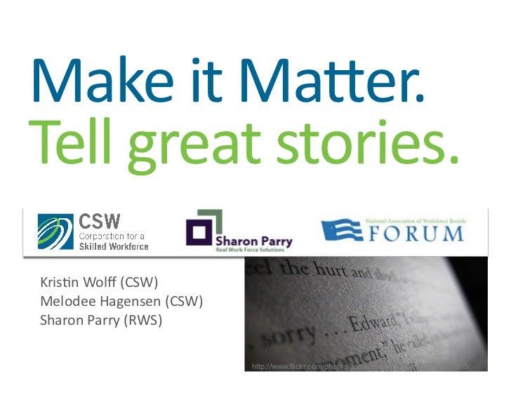 Make  it  Ma(er.   Tell  great  stories.   Kris1n  Wolff  (CSW)   Melodee  Hagensen  (CSW)   Sharon...