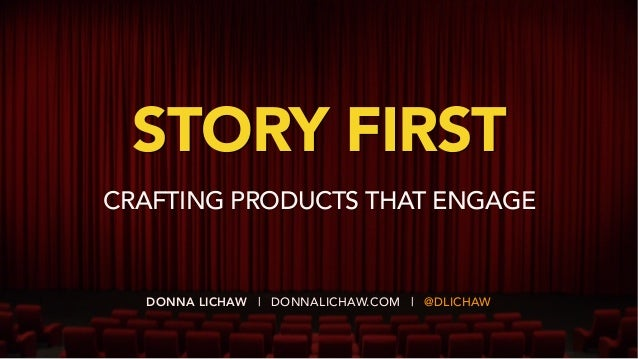 DONNA LICHAW | DONNALICHAW.COM | @DLICHAW STORY FIRST CRAFTING PRODUCTS THAT ENGAGE