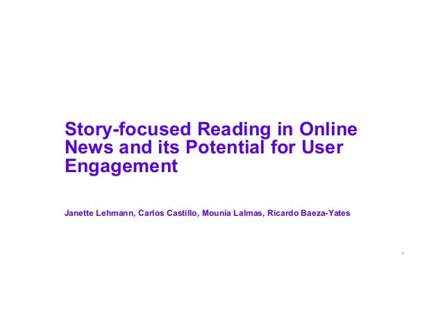 1 Story-focused Reading in Online News and its Potential for User Engagement Janette Lehmann, Carlos Castillo, Mounia Lalm...