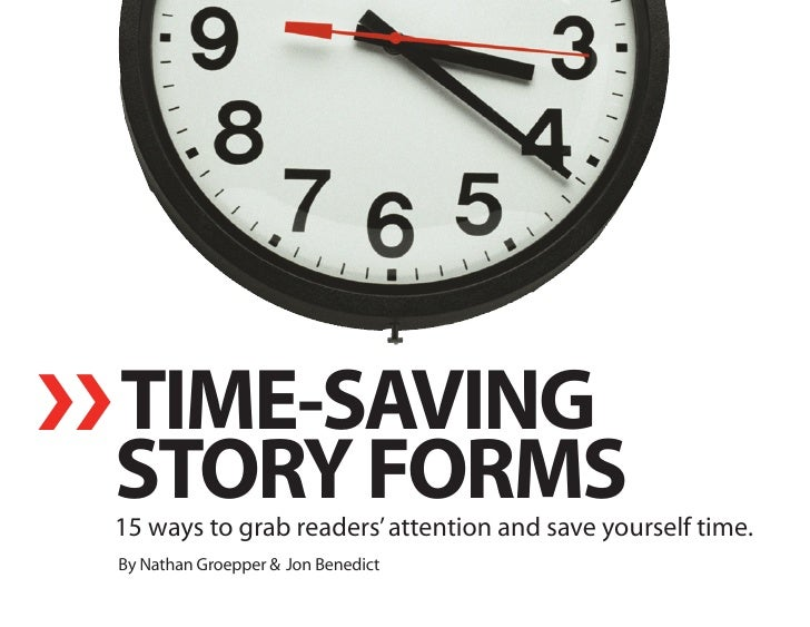 ❯❯ TIME-SAVING  STORY FORMS  15 ways to grab readers' attention and save yourself time.   By Nathan Groepper & Jon Benedict