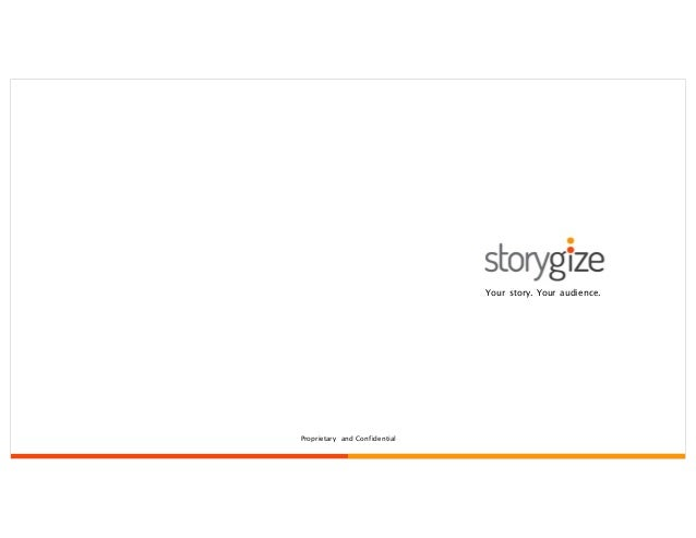 Your story. Your audience. Proprietary and Confidential