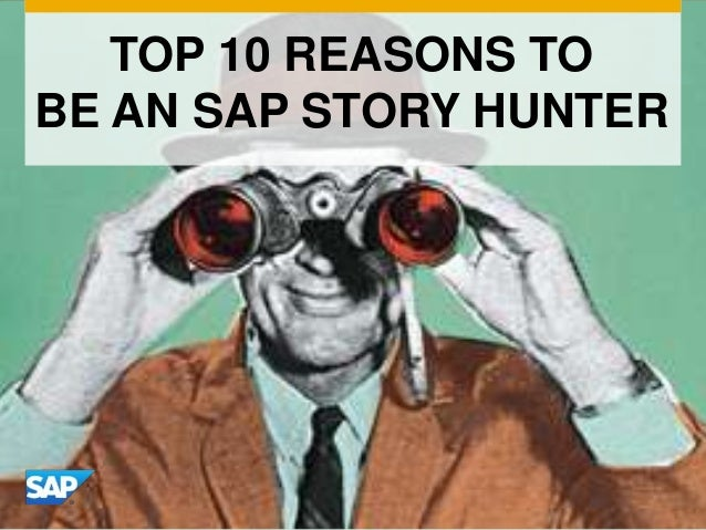 TOP 10 REASONS TO BE AN SAP STORY HUNTER