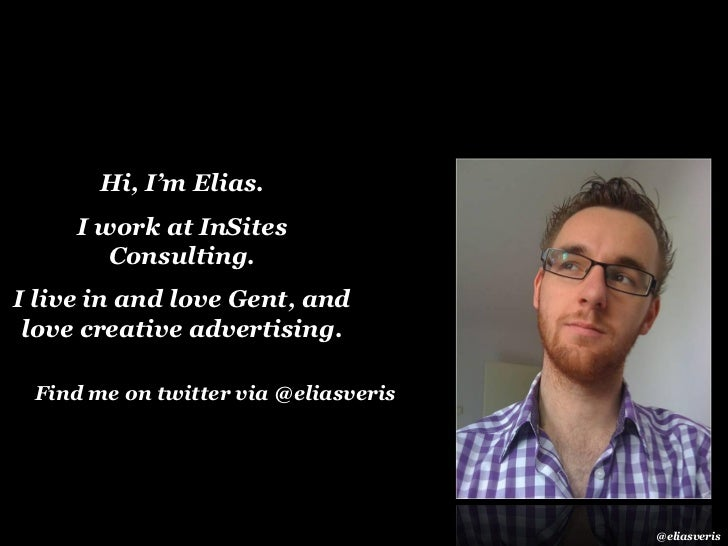 Hi, I'm Elias.     I work at InSites        Consulting.I live in and love Gent, and love creative advertising. Find me on ...