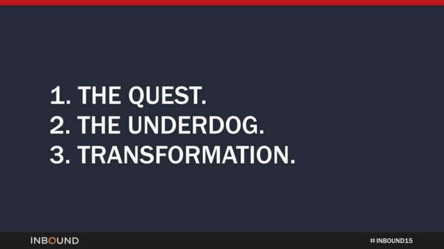 1. THE QUEST.  2. THE UNDERDOG.  3. TRANSFORMATION.   INBOUND 1::  nnnnnnn 15