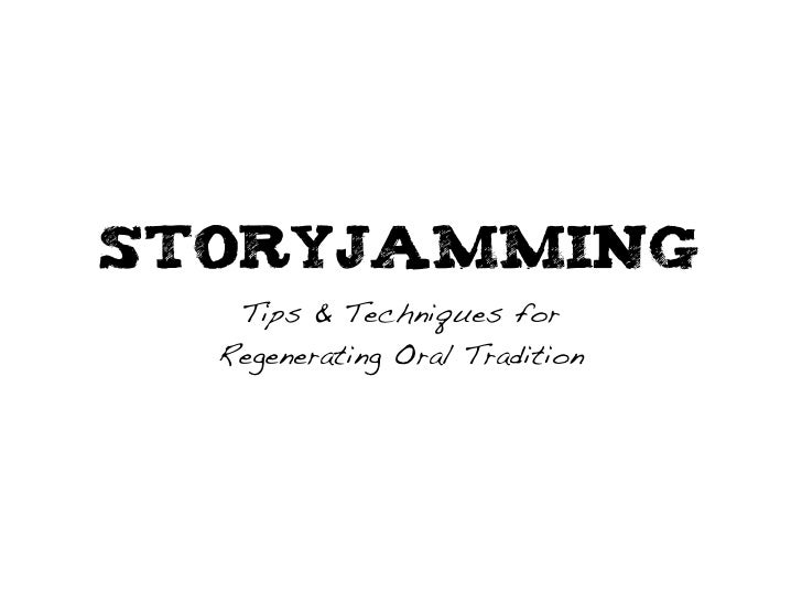 Storyjamming    Tips & Techniques for   Regenerating Oral Tradition