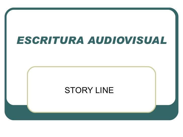 ESCRITURA AUDIOVISUAL STORY LINE