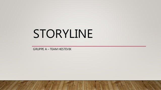STORYLINE GRUPPE A – TEAM HESTEVIK