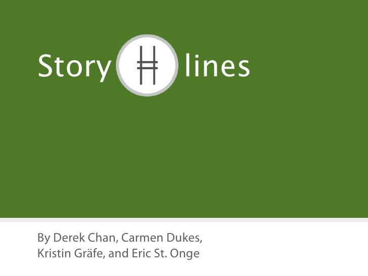Story                       lines     By Derek Chan, Carmen Dukes, Kristin Gräfe, and Eric St. Onge