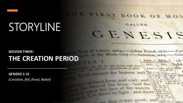STORYLINE SESSION THREE: THE CREATION PERIOD GENESIS 1-11 (Creation, fall, flood, Babel)