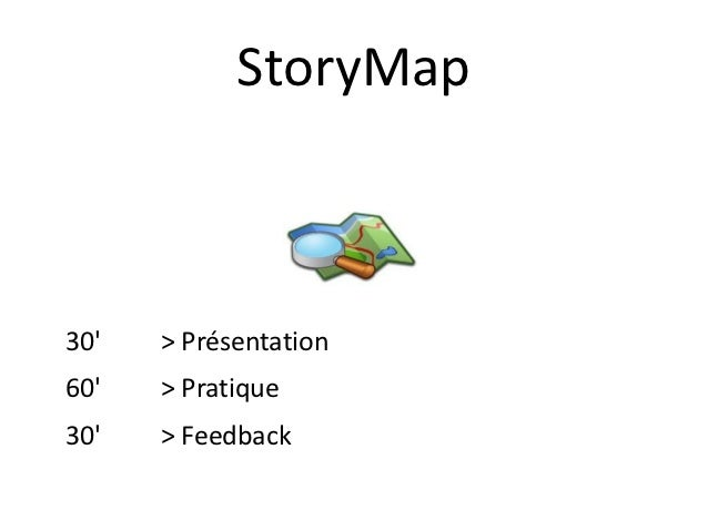 StoryMap30   > Présentation60   > Pratique30   > Feedback