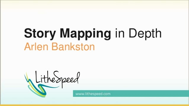 Story Mapping in Depth Arlen Bankston