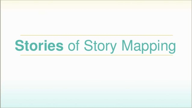 Stories of Story Mapping