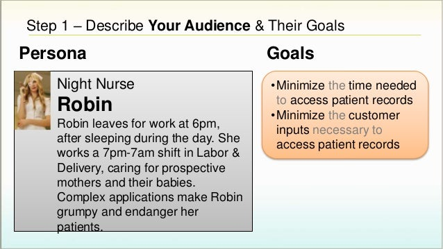 Step 1 – Describe Your Audience & Their Goals •Minimize the time needed to access patient records •Minimize the customer i...