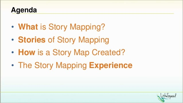 Agenda • What is Story Mapping? • Stories of Story Mapping • How is a Story Map Created? • The Story Mapping Experience