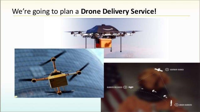 We're going to plan a Drone Delivery Service!