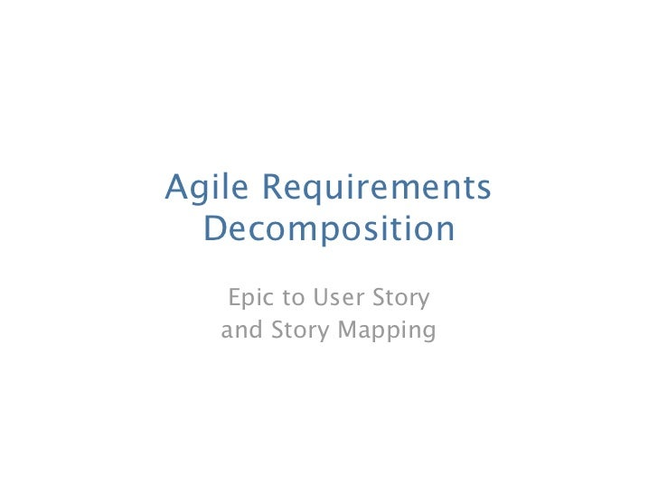 Agile Requirements  Decomposition    Epic to User Story   and Story Mapping