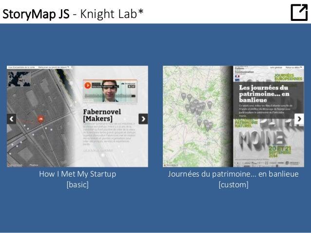StoryMap JS - Knight Lab*  How I Met My Startup  [basic]  Journées du patrimoine… en banlieue  [custom]