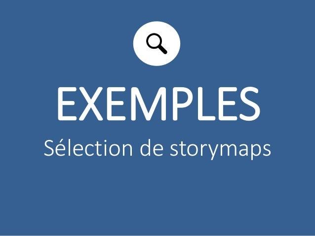 EXEMPLES  Sélection de storymaps