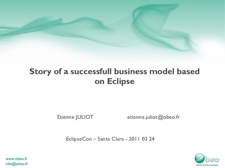 Story of a successfull business model based on Eclipse EclipseCon – Santa Clara - 2011 03 24 Etienne JULIOT [email_address]