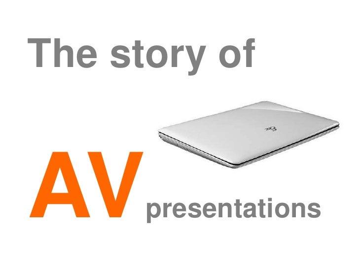 The story of<br />AVpresentations<br />