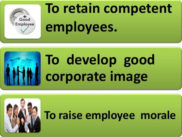 To motivate employees To improve lifestyle of employees Raises employee productivity and efficiency