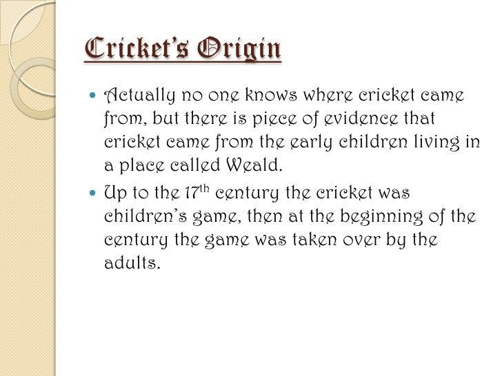 short essay on history of cricket History of cricket essay for students and kids given here malayalam, tamil, telugu, marathi, french, bengali, assamese, spanish, english, hindi, short essay, long.