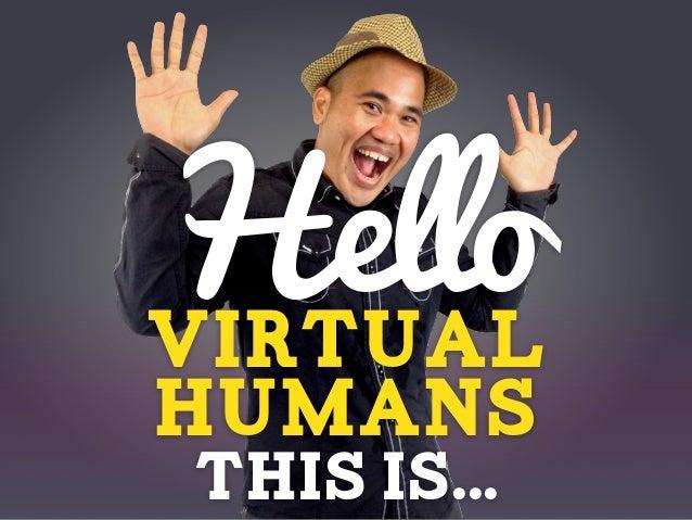 Hellovirtualhumansthis is...