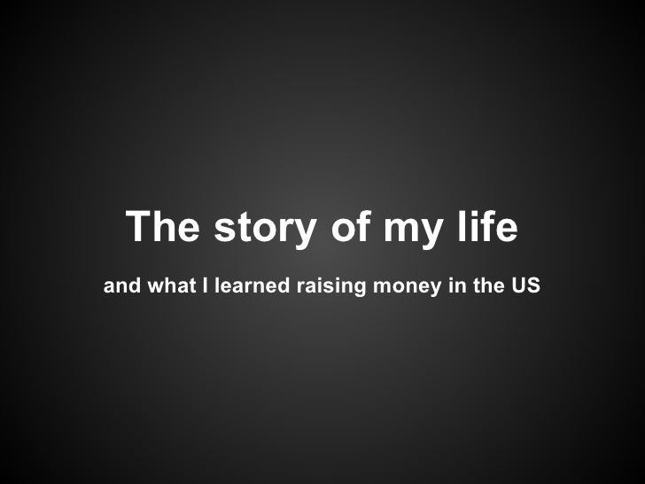 Story of my life and what I learnt raising money in the US.