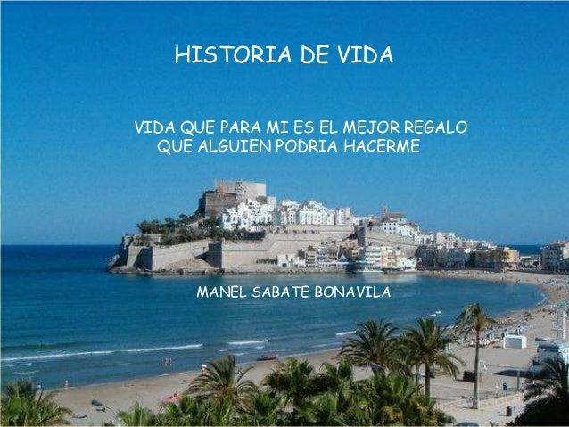 HISTORIA DE VIDA VIDA QUE PARA MI ES EL MEJOR REGALO QUE ALGUIEN PODRIA HACERME  MANEL SABATE BONAVILA