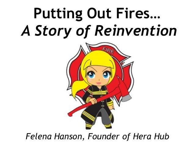 Putting Out Fires…A Story of ReinventionFelena Hanson, Founder of Hera Hub