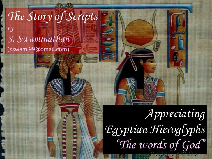 The Story of Scripts<br />by<br />S. Swaminathan<br />(sswami99@gmail.com)<br />Appreciating<br />Egyptian Hieroglyphs<br ...