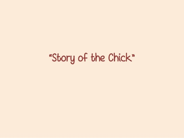 """Story of the Chick"""