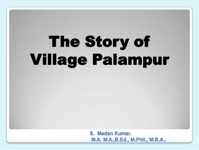 The Story of Village Palampur S. Madan Kumar. M.A. M.A.,B.Ed., M.Phil., M.B.A.,S.MADAN KUMAR